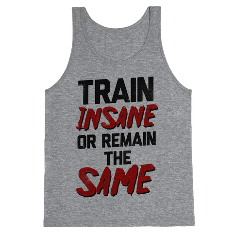 Train Insane or Remain the Same Tank Top