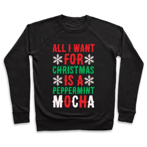 All I Want for Christmas is a Peppermint Mocha  Pullover
