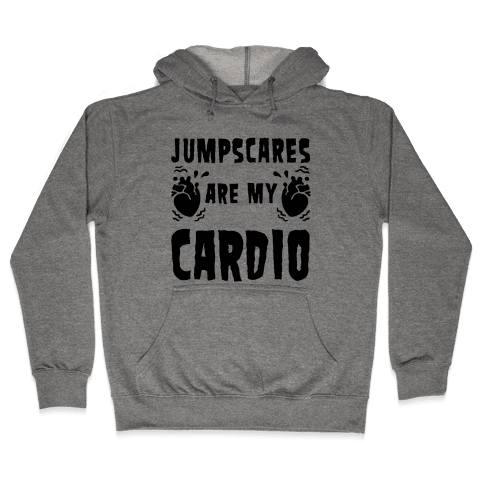 Jumpscares Are My Cardio Hooded Sweatshirt