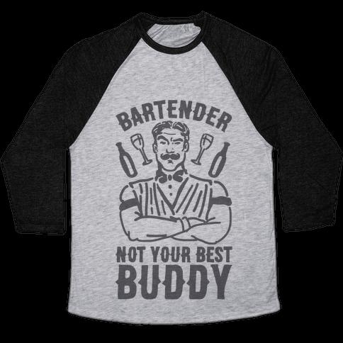 Bartender Not Your Best Buddy Baseball Tee