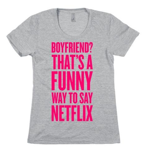 Funny Way To Say Netflix Womens T-Shirt