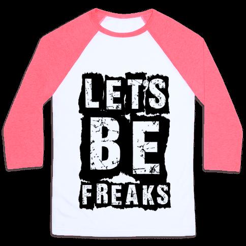 Let's Be Freaks Baseball Tee