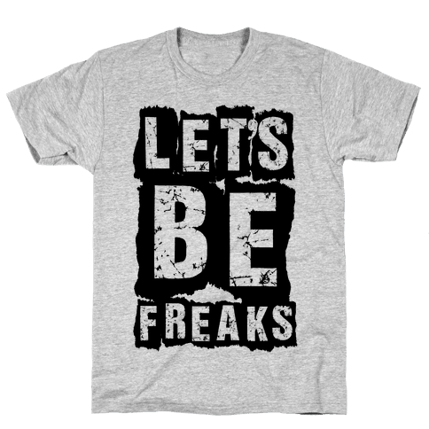 Let's Be Freaks Mens T-Shirt