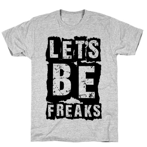 Let's Be Freaks T-Shirt