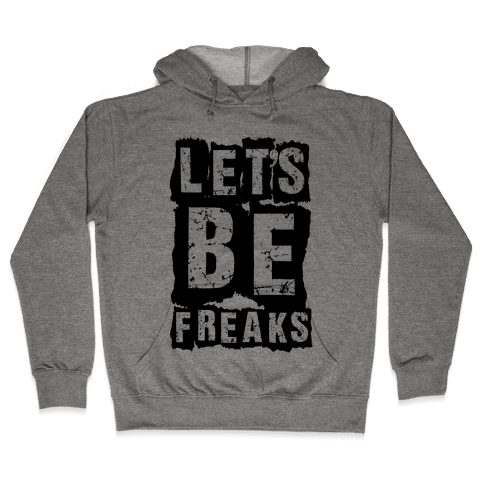 Let's Be Freaks Hooded Sweatshirt