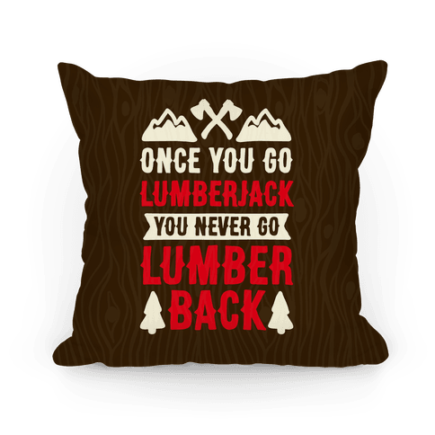 Once You Go Lumberjack You Never Go Lumberback Pillow