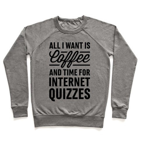 All I Want Is Coffee And Time For Internet Quizzes Pullover