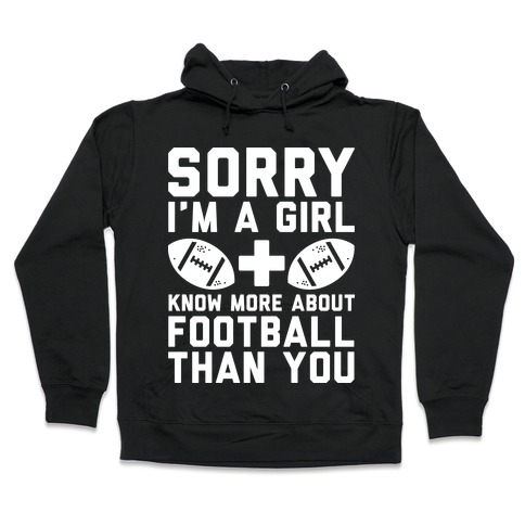 Sorry I'm a Girl and Know More About Football Than You Hoodie | LookHUMAN