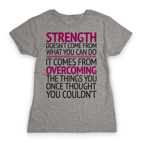 The Strength To Overcome Womens T-Shirt