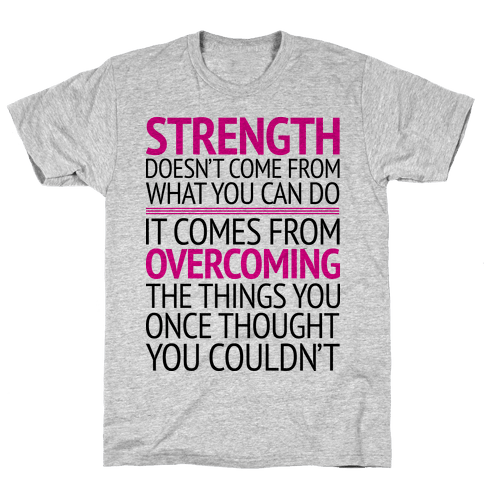 The Strength To Overcome Mens T-Shirt