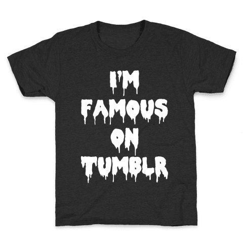 I'm Famous On Tumblr Kids T-Shirt