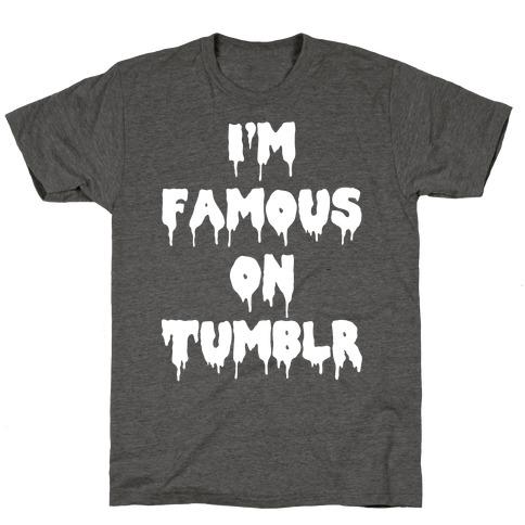 I'm Famous On Tumblr T-Shirt
