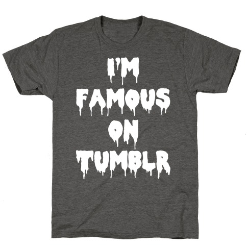I'm Famous On Tumblr T-Shirt