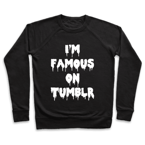 I'm Famous On Tumblr Pullover