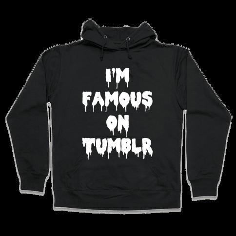 I'm Famous On Tumblr Hooded Sweatshirt