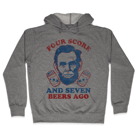 Four Score and Seven Beers Ago Hooded Sweatshirt