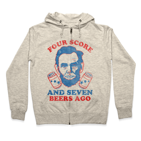 Four Score and Seven Beers Ago Zip Hoodie