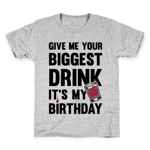 Give Me Your Biggest Drink It's My Birthday Kids T-Shirt