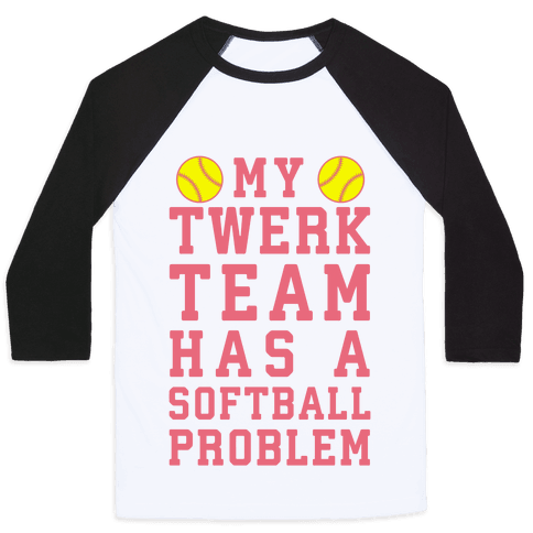My Twerk Team Has A Softball Problem
