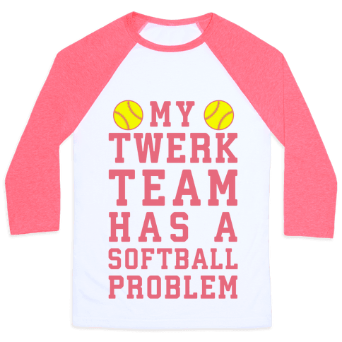 My Twerk Team Has A Softball Problem
