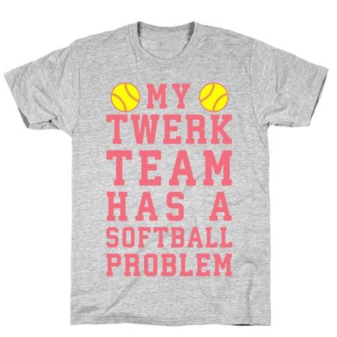 My Twerk Team Has A Softball Problem T-Shirt