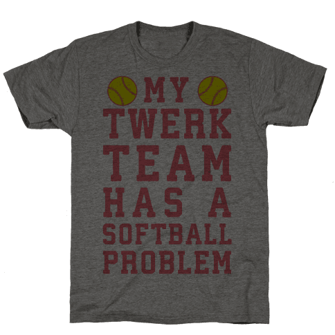 My Twerk Team Has A Softball Problem Mens T-Shirt