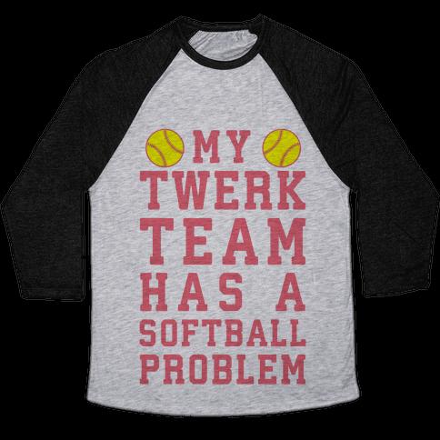 My Twerk Team Has A Softball Problem Baseball Tee