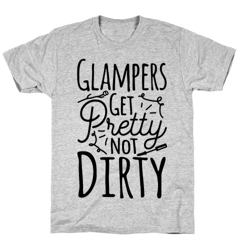 Glampers Get Pretty Not Dirty T-Shirt