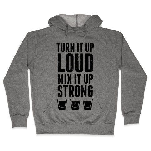 Turn It Up Loud, Mix It Up Strong Hooded Sweatshirt