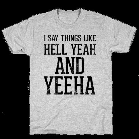 I Say Things Like Hell Yeah And Yeeha Mens T-Shirt