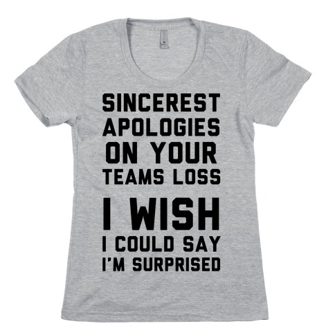 Sincerest Apologies On Your Teams Loss Womens T-Shirt