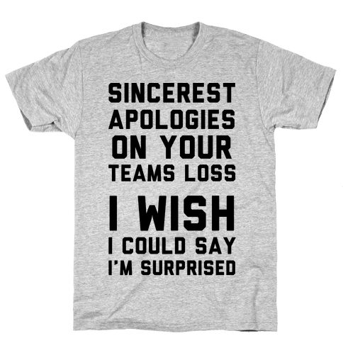 Sincerest Apologies On Your Teams Loss Mens T-Shirt