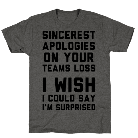 Sincerest Apologies On Your Teams Loss
