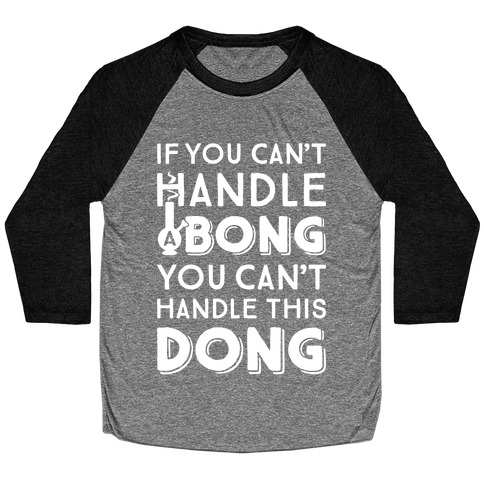 If You Can't Handle A Bong You Can't Handle This Dong Baseball Tee