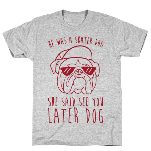 He Was A Skater Dog, She Said See You Later Dog Mens T-Shirt