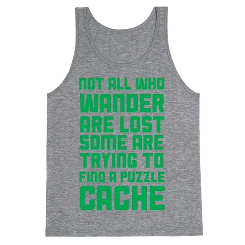 Not All Who Wander Are Lost Some Are Trying to Find a Puzzle Cache Tank Top