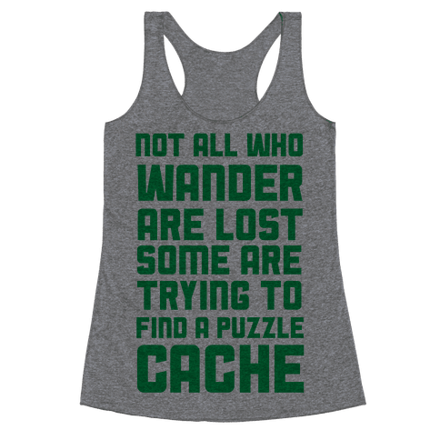 Not All Who Wander Are Lost Some Are Trying to Find a Puzzle Cache Racerback Tank Top