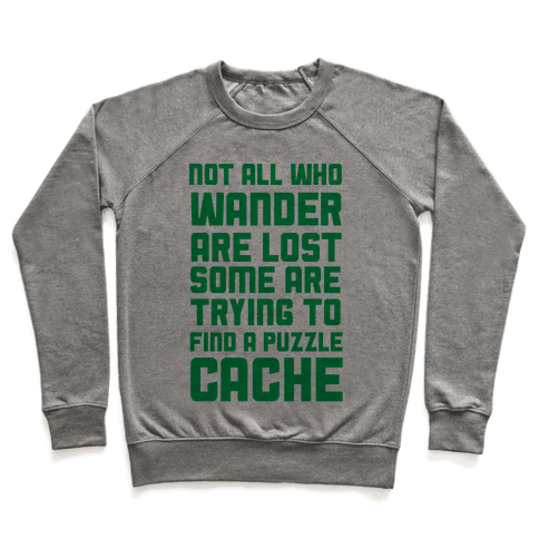 Not All Who Wander Are Lost Some Are Trying to Find a Puzzle Cache Pullover