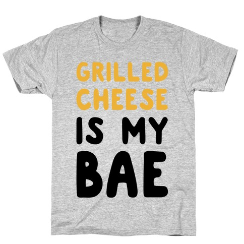 Grilled Cheese Is My Bae T-Shirt
