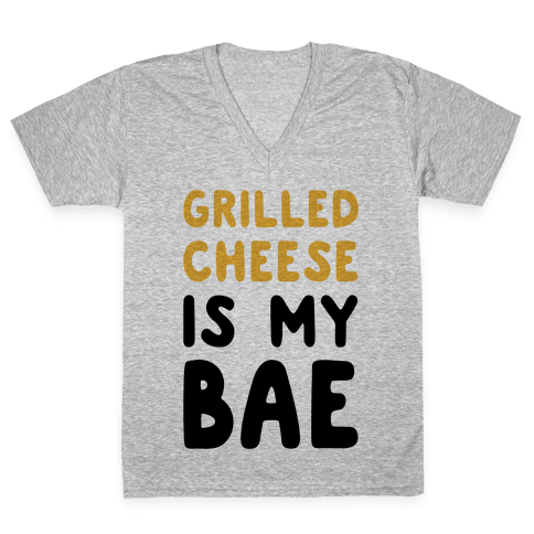 Grilled Cheese Is My Bae V-Neck Tee Shirt