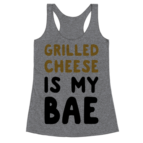 Grilled Cheese Is My Bae Racerback Tank Top