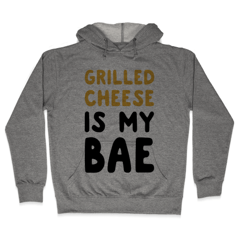 Grilled Cheese Is My Bae Hooded Sweatshirt