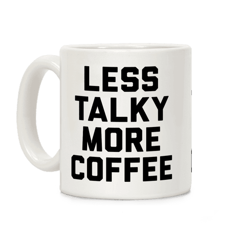 Less Talky More Coffee Coffee Mug