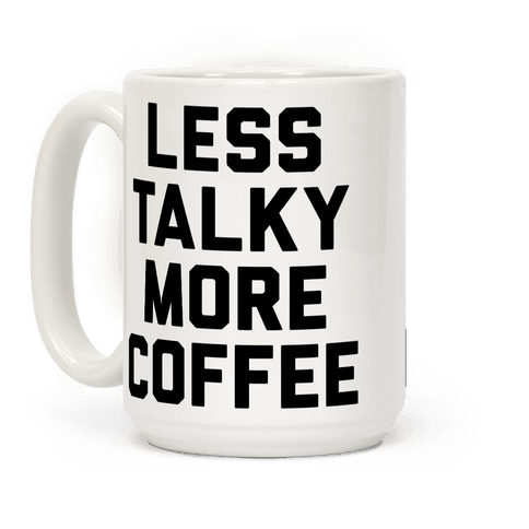 Less Talky More Coffee