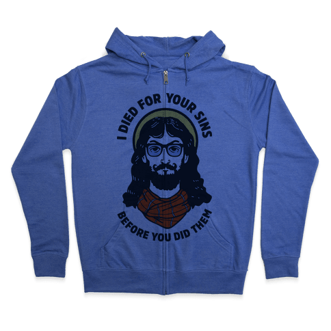 Hipster Jesus Died for Your Sins before You Did Them Zip Hoodie