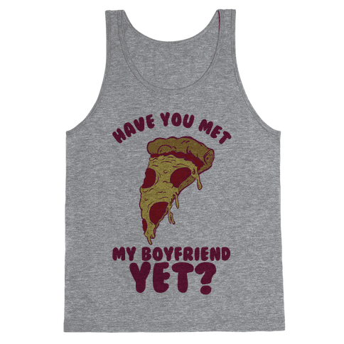 Have You Met My Boyfriend Yet? Tank Top