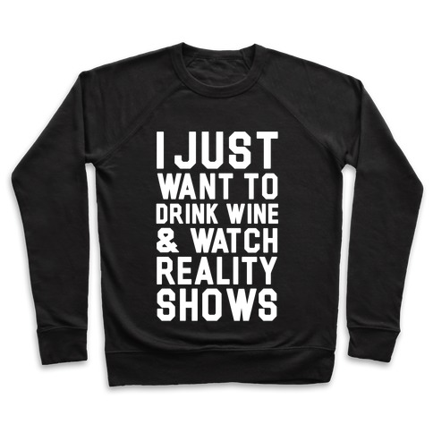 I Just Wanna Drink Wine and Watch Reality Shows Pullover