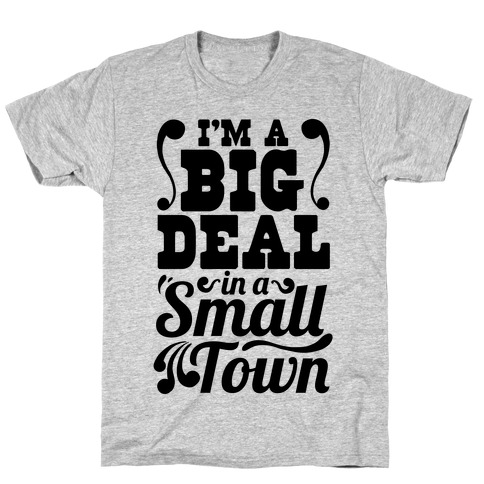 I'm a Big Deal In a Small Town T-Shirt