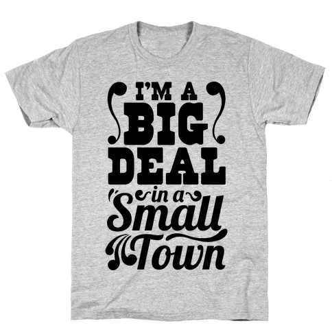 I'm a Big Deal In a Small Town Mens T-Shirt