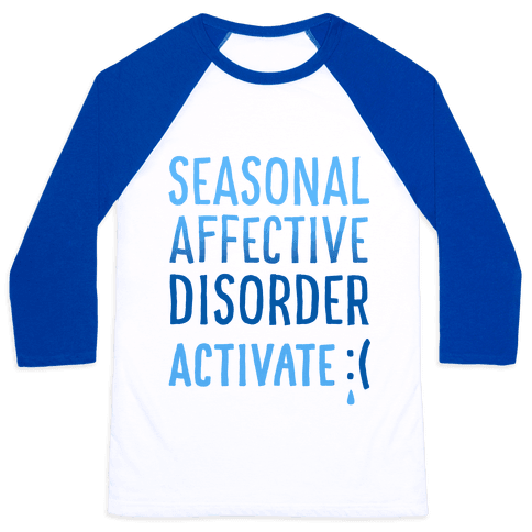 Seasonal Affective Disorder Activate : ( Baseball Tee